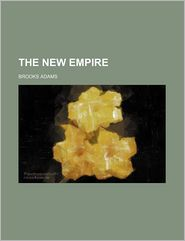 The New Empire (Volume P. 36352) - Brooks Adams