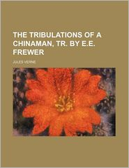 The tribulations of a Chinaman, tr. by E.E. Frewer - Jules Verne