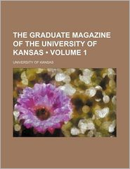 The Graduate Magazine Of The University Of Kansas (Volume 1) - University Of Kansas