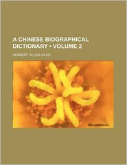 A Chinese Biographical Dictionary (Volume 2) - Herbert Allen Giles