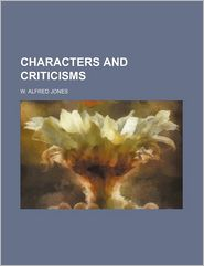Characters And Criticisms - W. Alfred Jones