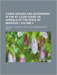 Cases Argued And Determined In The St. Louis Court Of Appeals Of The State Of Missouri (Volume 4) - Missouri. Courts Of Appeals