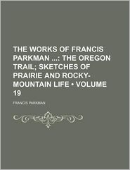 The Works Of Francis Parkman (Volume 19) - Francis Parkman