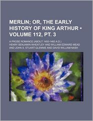 Merlin (112, Pt. 3); Or, The Early History Of King Arthur. A Prose Romance (About 1450-1460 A.D.) - Henry Benjamin Wheatley