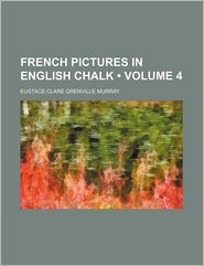 French pictures in English chalk (Volume 4) - Eustace Clare Grenville Murray