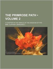 The Primrose Path (Volume 2); A Chapter In The Annals Of The Kingdom Of Fife - Mrs. Oliphant