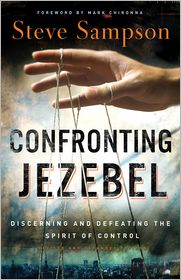 Confronting Jezebel: Discerning and Defeating the Spirit of Control - Steve Sampson, Foreword by Mark Chironna