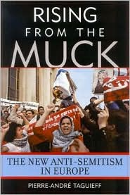 Rising from the Muck: The New Anti-Semitism in Europe - Pierre-Andre Taguieff, Patrick Camiller
