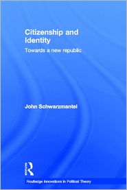Citizenship and Identity (Routledge Innovations in Political Theory Series #11): Towards a New Republic - John Schwarzmantel, J. J. Schwarzmantel