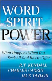 Word Spirit Power: What Happens When You Seek All God Has to Offer - R.T. Kendall, Jack Taylor, Charles Carrin