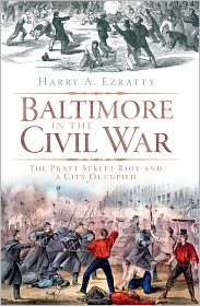 Baltimore in the Civil War: The Pratt Street Riot and a City Occupied - Harry A. Ezratty, Foreword by Martin Perschler