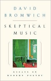 Skeptical Music: Essays on Modern Poetry - David Bromwich