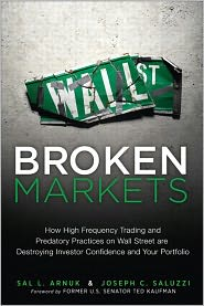 Broken Markets: How High Frequency Trading and Predatory Practices on Wall Street are Destroying Investor Confidence and Your Portfolio - Sal Arnuk, Joseph Saluzzi