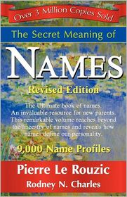 The Secret Meaning Of Names ~ Revised Edition - Pierre Le Rouzic
