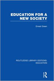 Education For A New Society (RLE Edu L Sociology of Education) - Ernest Green, Harold Shearman