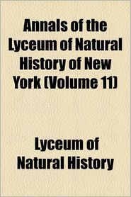 Annals Of The Lyceum Of Natural History Of New York (Volume 11) - Lyceum Of Natural History