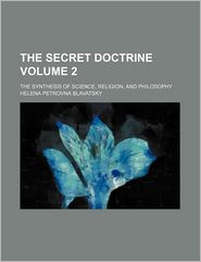 The Secret Doctrine Volume 2; The Synthesis of Science, Religion, and Philosophy - Helena Petrovna Blavatsky