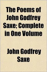 The poems of John Godfrey Saxe; Complete in one volume - John Godfrey Saxe