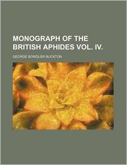Monograph Of The British Aphides Vol. Iv. - George Bowdler Buckton