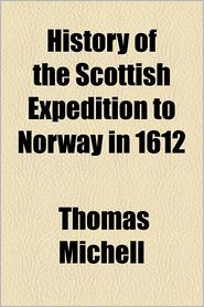 History Of The Scottish Expedition To Norway In 1612 - Thomas Michell
