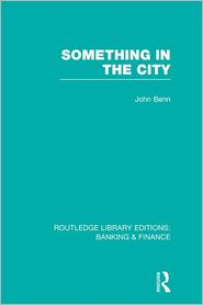 Something in the City (RLE Banking & Finance) - John Benn