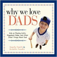 Why We Love Dads: Kids on Playing Catch, Piggyback Rides and Other Great Things About Dads (PagePerfect NOOK Book) - Angela Smith