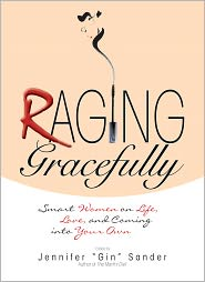 Raging Gracefully: Smart Women on Life, Love, And Coming into Your Own (PagePerfect NOOK Book) - Jennifer Sander