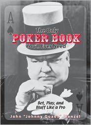 The Only Poker Book You'll Ever Need: Bet, Play, And Bluff Like a Pro--from Five-card Draw to Texas Hold 'em (PagePerfect NOOK Book) - John Wenzel