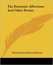 The Domestic Affections And Other Poems - Felicia Dorothea Browne Hemans