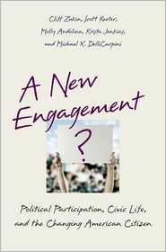 A New Engagement?: Political Participation, Civic Life, and the Changing American Citizen - Cliff Zukin, Scott Keeter, Michael X. Delli Carpini, Krista Jenkins, Carpini Michael Delli, Molly Andolina