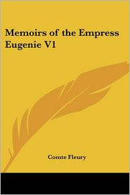 Memoirs of the Empress Eugenie - Comte Fleury