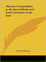 A Masonic Compendium to the Sacred Books and Early Literature of the East (1918) - George W. Plummer