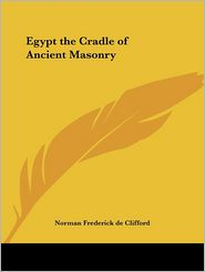 Egypt the Cradle of Ancient Masonry (1902) - Norman Frederick de Clifford