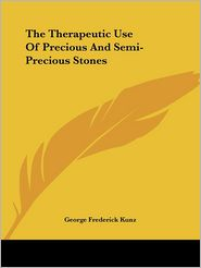 Therapeutic Use of Precious and Semi - George Frederick Kunz