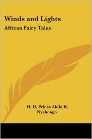Winds and Lights: African Fairy Tales - H. H. Prince Akiki K. Nyabongo
