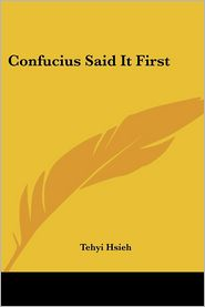 Confucius Said It First - Tehyi Hsieh