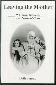 Leaving the M/Other: Whitman, Kristeva, and Leaves of Grass - Dr Beth Jensen