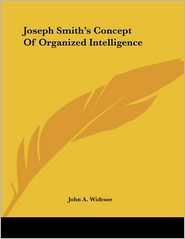 Joseph Smith's Concept of Organized Intelligence - John A. Widtsoe