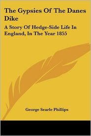 Gypsies of the Danes Dike: A Story of Hedge-Side Life in England, in the Year 1855 - George Searle Phillips