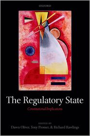 The Regulatory State: Constitutional Implications - Dawn Oliver, Tony Prosser, Richard Rawlings