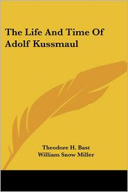 The Life and Time of Adolf Kussmaul - Theodore H. Bast, Foreword by William Snow Miller