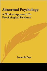 Abnormal Psychology: A Clinical Approach to Psychological Deviants - James D. Page
