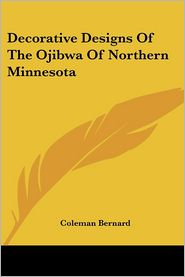 Decorative Designs of the Ojibwa of Northern Minnesota - Coleman Bernard