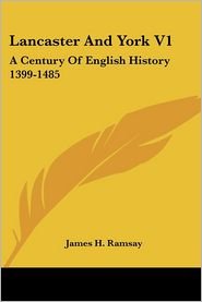 Lancaster and York V1: A Century of English History 1399-1485 - James H. Ramsay