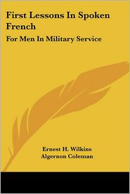 First Lessons in Spoken French: For Men in Military Service - Ernest H. Wilkins, Algernon Coleman, Howard R. Huse