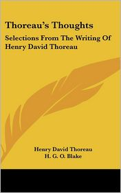 Thoreau's Thoughts: Selections from the Writing of Henry David Thoreau - Henry David Thoreau, H.G.O. Blake (Editor)
