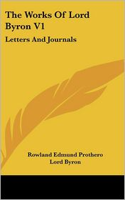 The Works of Lord Byron V1: Letters and Journals - Lord Byron, Rowland Edmund Prothero (Editor)