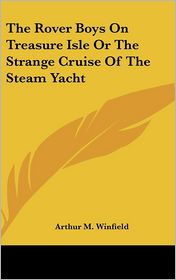 Rover Boys on Treasure Isle or the Strange Cruise of the Steam Yacht - Arthur M. Winfield