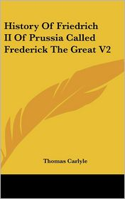 History Of Friedrich Ii Of Prussia Called Frederick The Great V2 - Thomas Carlyle
