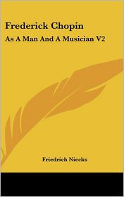 Frederick Chopin: As a Man and a Musician V2